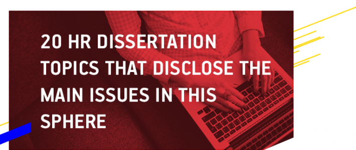 20 HR Dissertation Topics That Disclose the Main Issues in This Sphere
