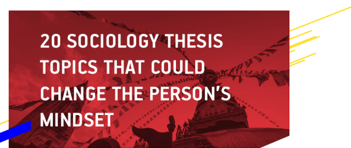 20 Sociology Thesis Topics that Could Change the Person's Mindset
