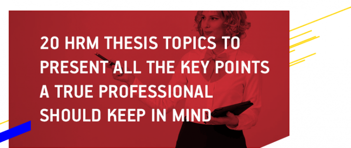 20 HRM Thesis Topics to Present All the Key Points a True Professional Should Keep in Mind