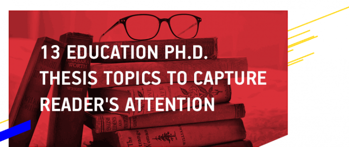 13 Education Ph.D. Thesis Topics to Capture Reader's Attention