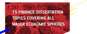 15 Finance Dissertation Topics Covering All Major Economic Spheres
