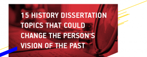 15 History Dissertation Topics That Could Change the Person's Vision on the Past