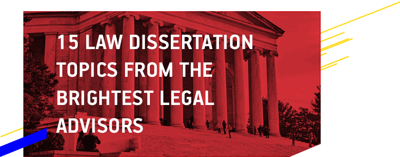 15 Law Dissertation Topics from the Brightest Legal Advisors
