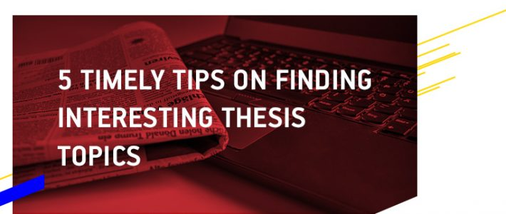 5 Timely Tips to Finding Interesting Thesis Topics