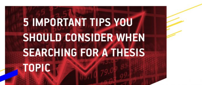 5 Important Tips You Should Consider when Searching for a Thesis Topic