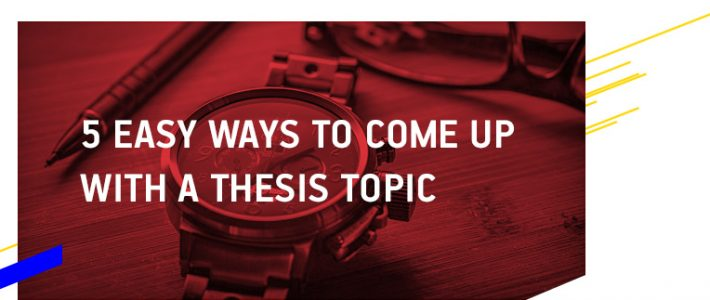 5 Easy Ways to Come Up with a Thesis Topic