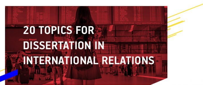20 Topics for Dissertation in International Relations